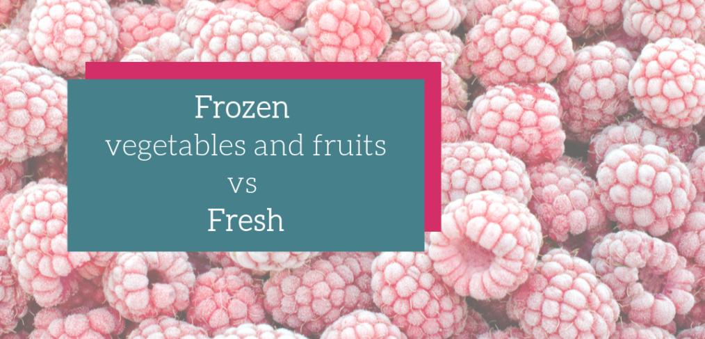 Frozen vs fresh vegetables and fruits